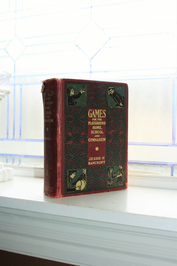 1921 Children's Games Book Games For The Playground Home School and Gymnasium by Jessie H Bancroft