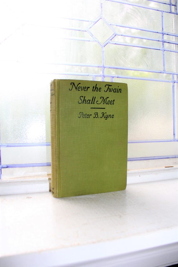 Never The Twain Shall Meet by Peter B Kyne Vintage 1923  Book