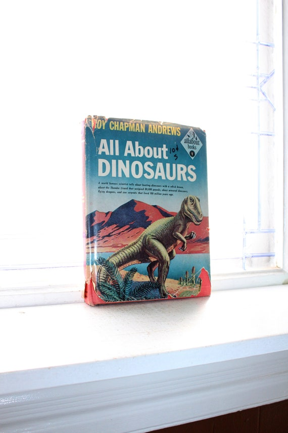 All About Dinosaurs Vintage 1953 Book Troy Chapman Andrews
