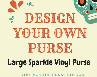 Design your own custom large purse (Made in your choice of sparkle vinyl)