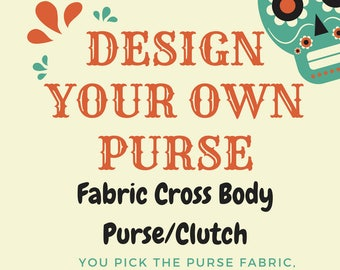 Design your own custom clutch/cross body purse (Made of fabric with clear vinyl top layer)