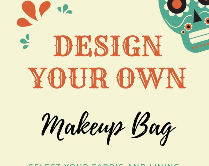 Design your own Makeup Bag (Made of fabric with clear vinyl top layer and water resistant lining fabric)
