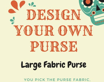 Design your own custom large purse (Made of fabric with clear vinyl top layer)