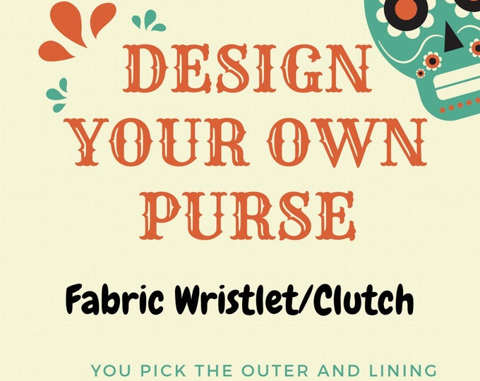 Design your own custom wristlet/clutch (Made of fabric with clear vinyl top layer)