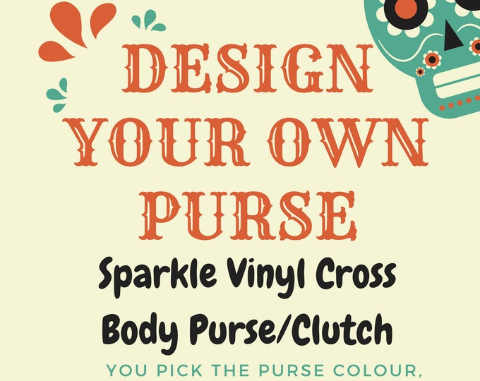 Design your own custom clutch/cross body purse (Made of sparkle vinyl)