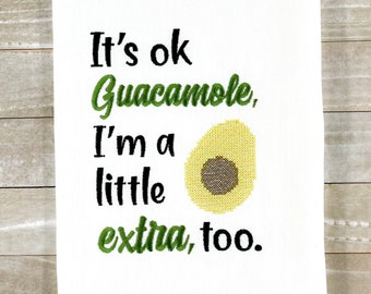 It's Ok Guacamole, I'm A Little Extra, Too Kitchen Towel