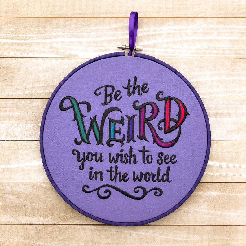 Be the Weird You Wish to See in the World Handmade Embroidery image 0