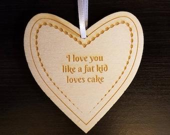 Love Ornament - I love you like a fat kid loves cake