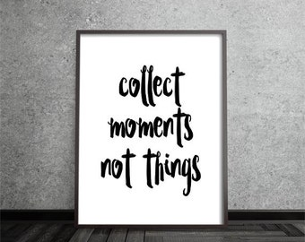 collect moments not things, Modern Minimal Wall Art, Black and White Print, quote, Printable Instant,Digital Download, Large Art