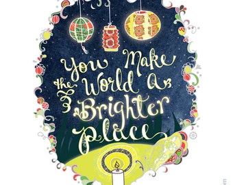 PRINT You make the world a brighter place - 8x10 print, hand lettered print, quote art print