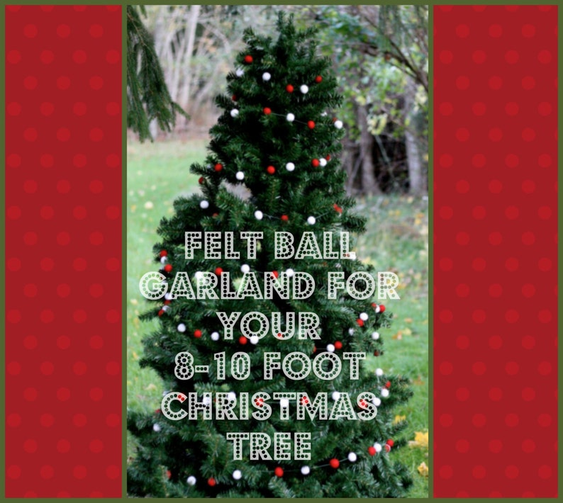 Felt Ball Garland Christmas Tree Garlands To Cover 8 10 Foot Tall Tree Choose Any Style Of Garland Five 12 Foot Garlands Xmas Tree Trim