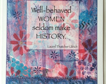 Well-Behaved Women Seldom Make History - A5 Blank Greetings Card From Original Mixed Media Painting