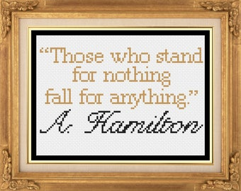 """Alexander Hamilton Quote """"Those Who Stand for Nothing Fall For Anything"""" Cross Stitch Pattern--Instant Digital PDF Download!"""