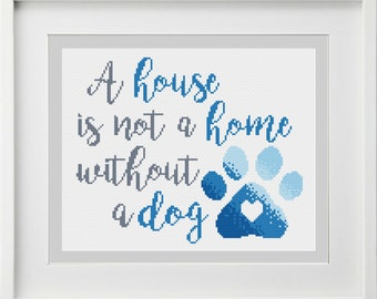 A House is not a Home without a Dog Cross Stitch Pattern -- Instant Digital PDF Download