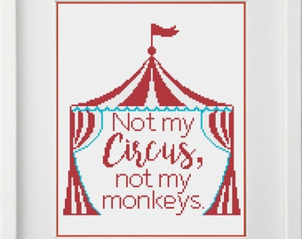 Not My Circus, Not My Monkeys Quote with Circus Tent Cross Stitch Pattern -- Instant Digital Download