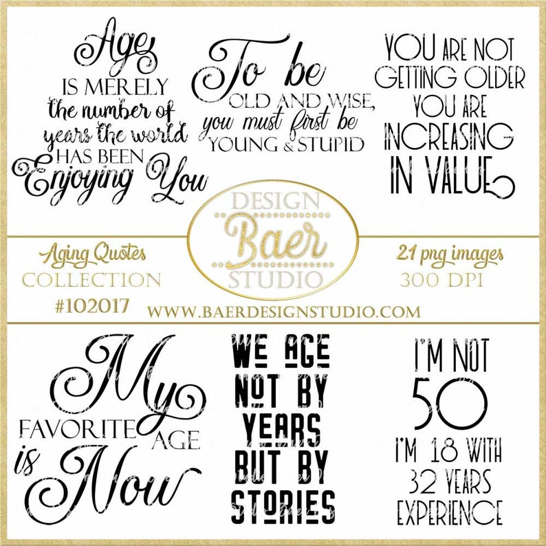 Aging Quotes: Sayings, Aging Gracefully Quotes, Birthday Quotes, Birthday  Printable Quotes, Inspirational Quotes, Photo Overlays, #102017