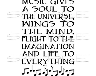 Music gives a soul to the universe, wings to the mind, flight to the imagination and life to everything  -  printable PDF and SVG cut file
