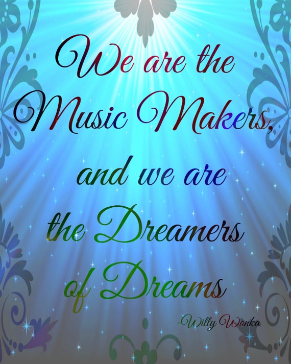 We are the Music Makers and we are the Dreamers of Dreams quote by Willy  Wonka, Charlie and the Chocolate Factory saying, Art Print,8.5 x 11