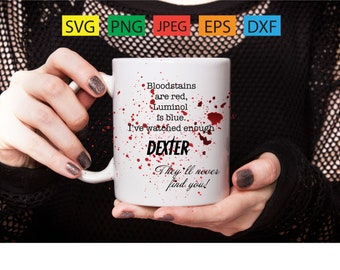 Blood is red,luminol is blue,i've watched enough DEXTER,they'll never find you, series,svg,png,jpeg,eps,dxf,cricut,silhouette,vinyl,tattoo