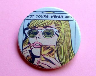 Not yours, never was - button badge or magnet 1.5 Inch