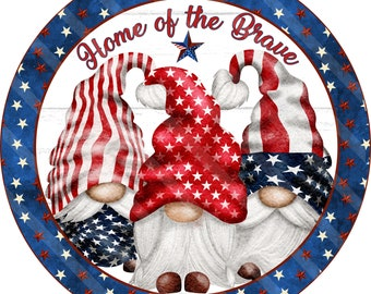 Patriotic Gnome Sign Printable, Sublimation Graphic, Round, Gnomes Home of the Brave, Digital Download, Jpeg, Png Files, YOU PRINT