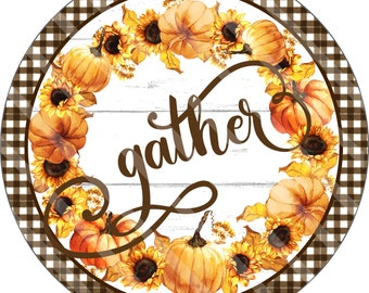 Fall Sign Printable Sublimation Graphic, Wall Art, Pumpkins Sunflowers, Round, Gather Sign, Digital Download, Jpeg and Png Files, YOU PRINT