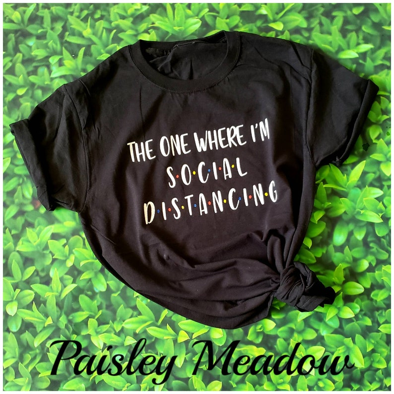 The one where I/'m social distancing Quarantine tee tshirt shirt size small medium large XL 2XL black white unisex crewneck friends introvert
