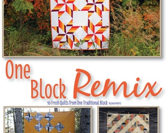 One Block Remix - 10 Fresh Quilts from One Traditional Block
