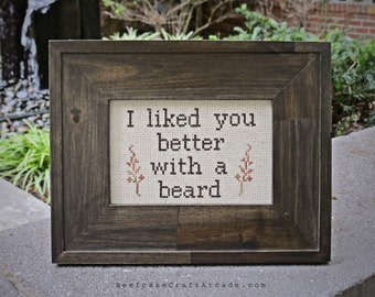 I Liked You Better With A Beard  - framed cross stitch