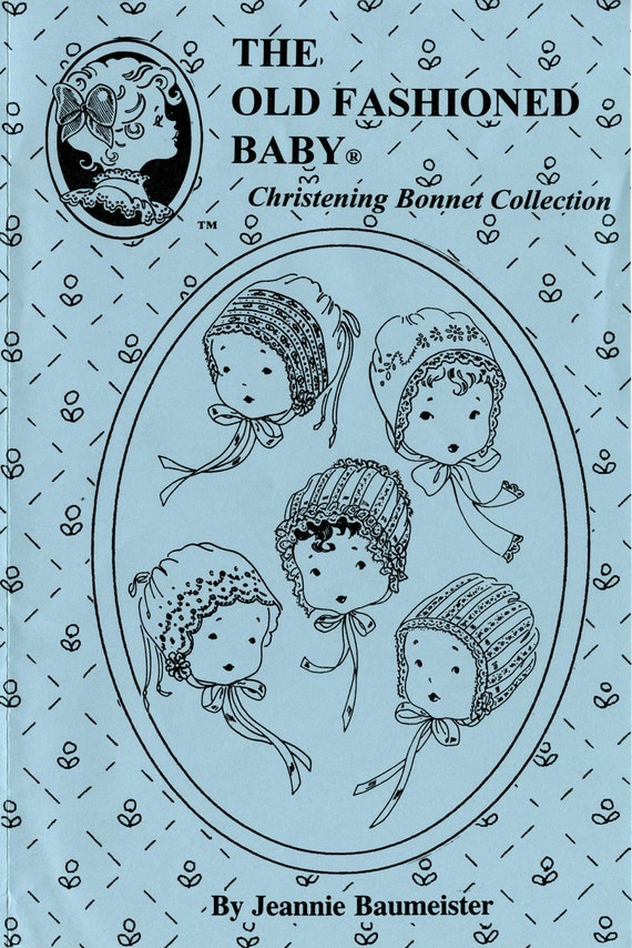 Bonnet Pattern / Christening Bonnet / Heirloom Bonnet / Multiple Styles / Jeannie Baumeister / The Old Fashioned Baby / 16