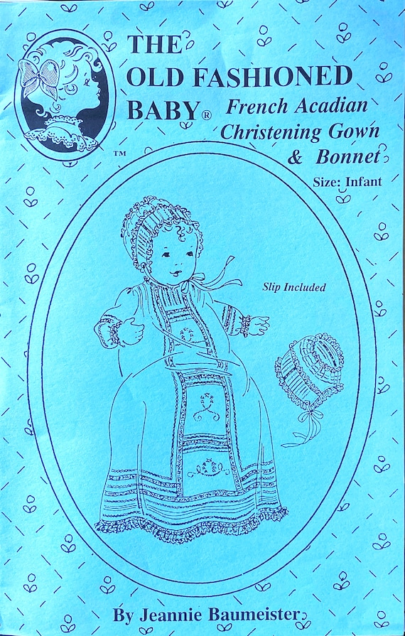 Christening Gown Pattern  / Bonnet Patterns / Newborn Patterns / Girl / Boys / French Acadian Dress & Bonnetls  / The Old Fashioned Baby /