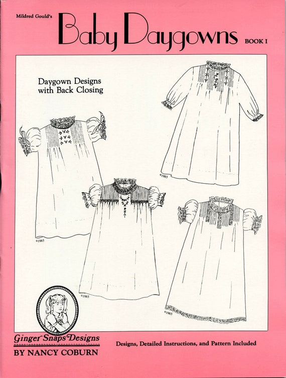 10 Baby Daygowns / Pattern for Daygowns / Back Closings / Detailed Instructions & Illustrations / Embroidery Designs / Baby Daygown Book I