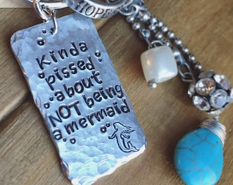 Hand Stamped Kinda Pissed About Not Being A Mermaid keychain