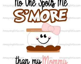 SVG - No One Spoils me Smore than my Mommy - Smore Onesie svg - Baby svg - smores svg - baby tshirt svg - baby shower gift - mommy