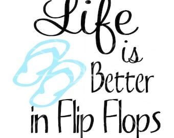 SVG - Life is Better in Flip Flops SVG - Flip Flops - Summer SVG - Life svg - Summer Flip Flops - Cricut Cut File - Vacation - Tshirt svg