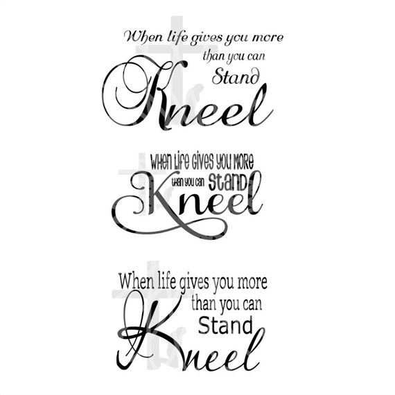Svg Kneel When Life Gives You More Than You Can Stand Etsy