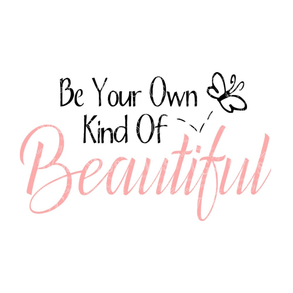 Svg Be Your Own Kind Of Beautiful Inspiration Quote Etsy
