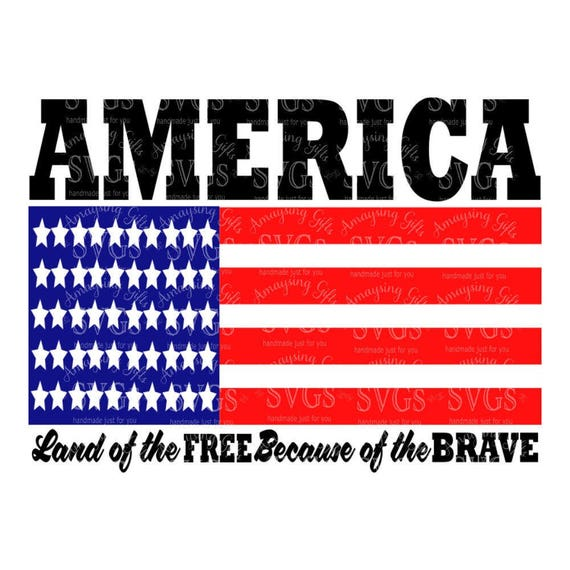 Svg America Land Of The Free Because Of The Brave Patriotic Etsy
