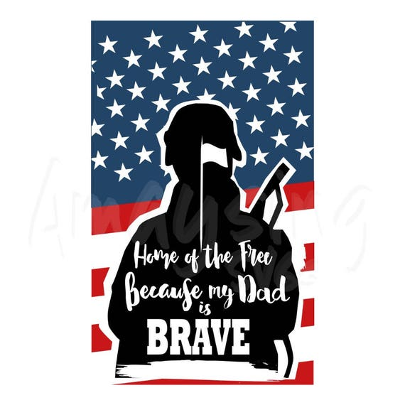 Home Of The Free Because My Dad Is Brave Svg Fathers Day Svg Etsy
