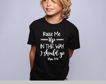 Raise Me Up In The Way I Should Go Youth Graphic T Shirt, Kids Toddler & Baby Sizes, Baby Bodysuit, Religious Tee Shirt, Funny Kids Shirts