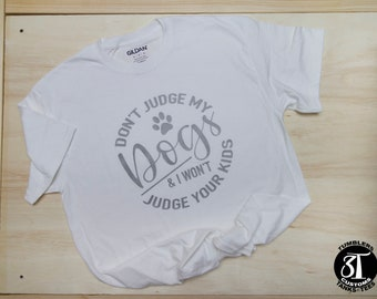 Don't Judge My Dog & I Won't Judge Your Kids UNISEX T-Shirt / Dog Mom / Dog Dad / Gift Idea / Pet Mom / New Puppy / Dog Owner Gift / Gifts