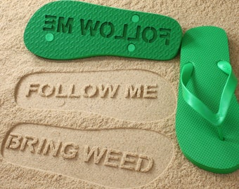 Follow Me Bring Weed Sand Imprint Flip Flops *check size chart, see 3rd product photo*