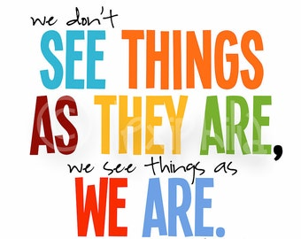 Colorful Print - Inspirational art - wall print -  We don't see things as they are we see things as we are - home decor - classroom print