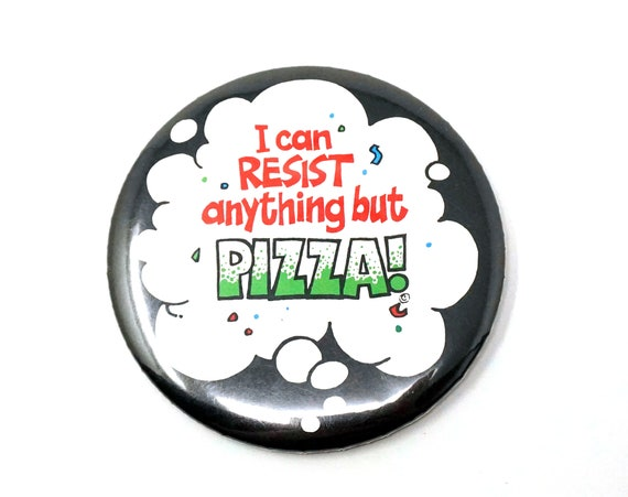 Vintage Button Pizza Lovers Pinback I Can Resist Anything But Pizza! Collectible Novelty Retro Pin Food Joke Gift For Him or Her Italian