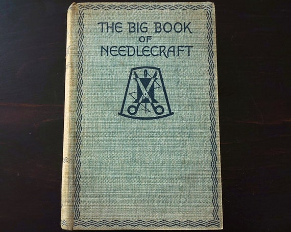 The Big Book Of Needlecraft Vintage Lingerie Dressmaking Stitchery Crochet Knit Millinery Quilting Weaving 1935 Printed Great Britain Odhams