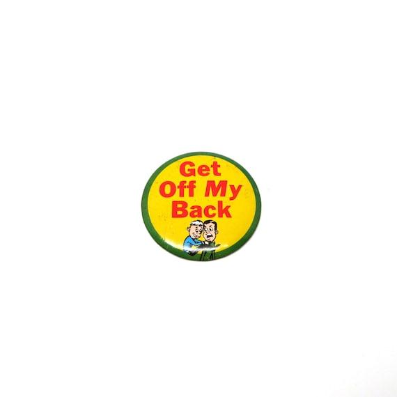 1950s Pin Get Off My Back Badge Joke Button Tin Yellow