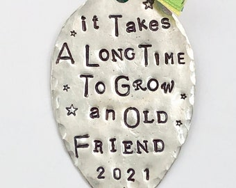 Ornament Friendship Girlfriend, It Takes A Long Time To Grow An Old FRIEND, stamped spoon with Choice of Ribbon color and Festive ties