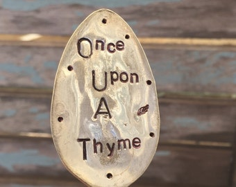 Herb Marker. * Once Upon A THYME  * hand stamped Spoon recycled Garden Marker Art. Garden Sign Herb Label. Silver Plate Spoon. Repurposed