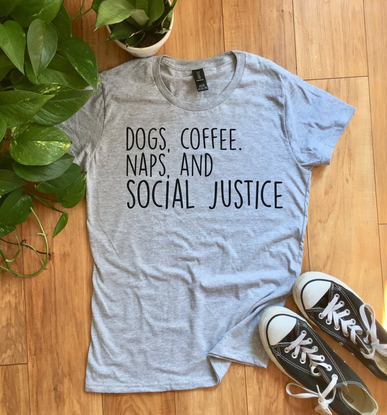 3a02b0662 Dogs Coffee Naps and Social Justice Tshirt Women's | Etsy