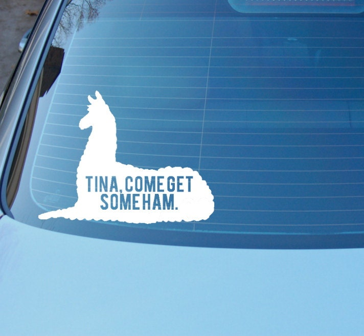 Get A Quote For My Car: Tina Come Get Some Ham. Llama Quote Decal For Car Laptop